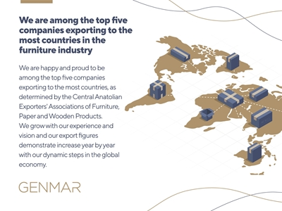 GENART We are among the top five companies exporting to the most countries in the furniture industry